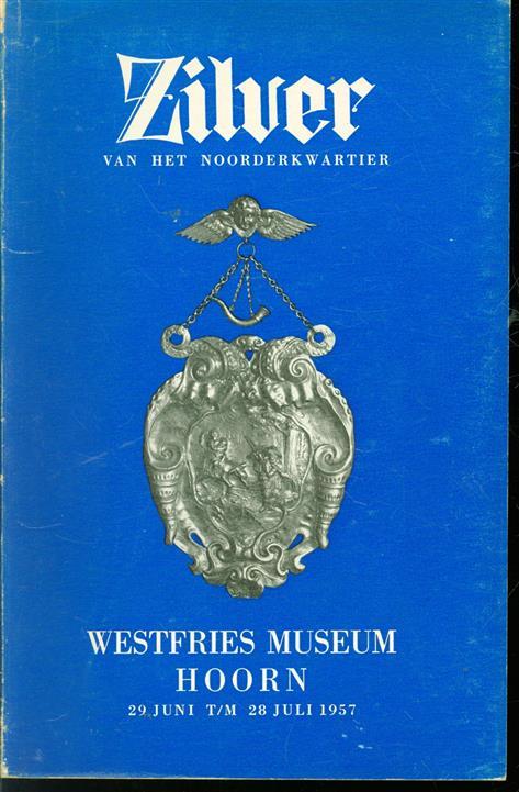 Zilver van het Noorderkwartier, tentoongesteld in het Westfries museum Hoorn van 29 juni tot en met 28 juli 1957 ter gelegenheid van de feestelijke herdenking dat Hoorn 600 jaar geleden stadrechten verkreeg