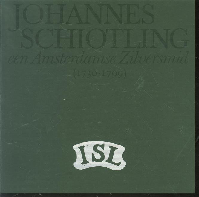 Johannes Schiotling, een Amsterdamse zilversmid (1730-1799) en zijn kring