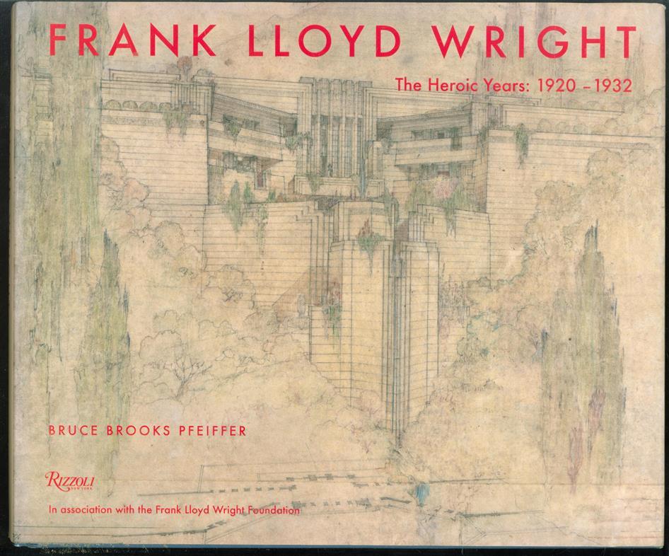 Frank Lloyd Wright: the heroic years, 1920-1932