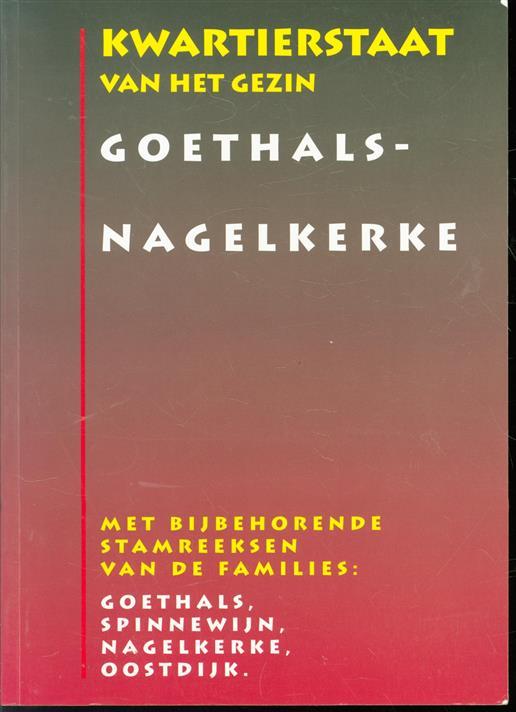 Kwartierstaat van het gezin Goethals-Nagelkerke, met bijbehorende stamreeksen van de families: Goethals, Spinnewijn, Nagelkerke, Oostdijk