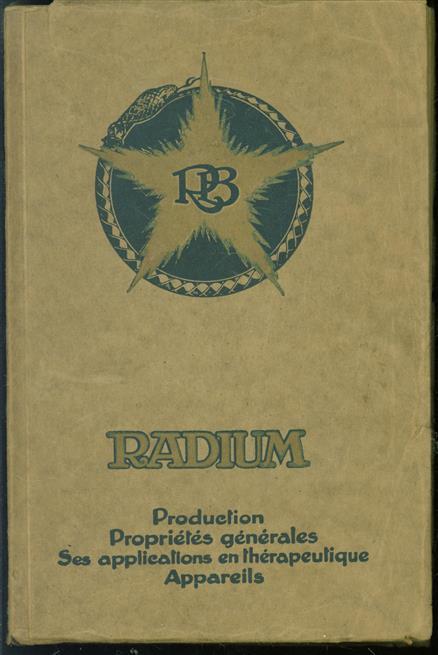 Le radium : production, propriétés générales, applications thérapeutiques, appareils.