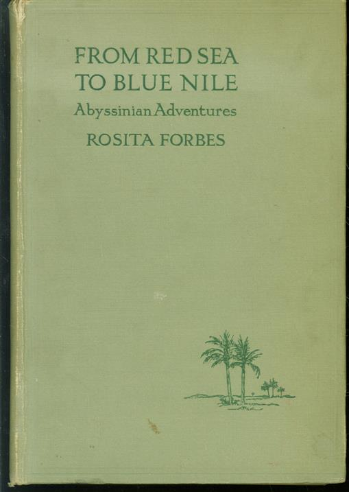 From the Red Sea to Blue Nile : Abyssinian adventures. With a map and 61 ill. from photogr. by the author