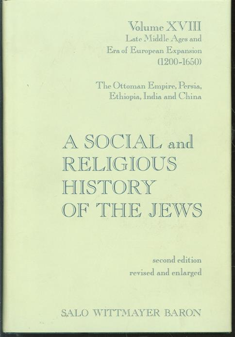 The Ottoman empire, Persia, Ethiopia, India, and China, A social and religious history of the Jews. Late Middle Ages and era of European expansion, 1200-1650 ( Vol. 18: )