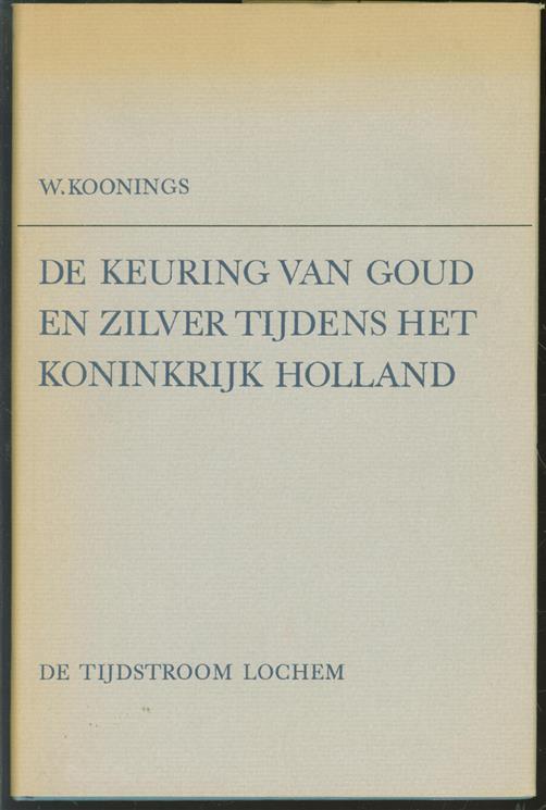 De keuring van goud en zilver tijdens het Koninkrijk Holland