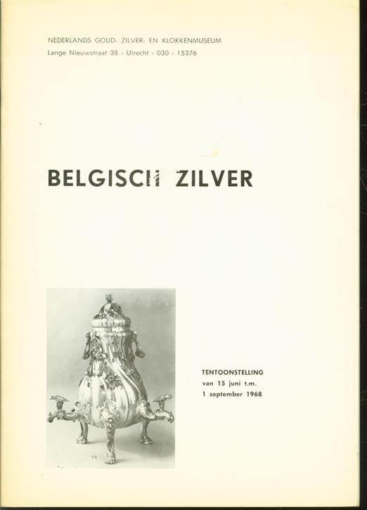 Belgisch zilver, tentoonstelling van 15 juni t.m. 1 september 1968, Nederlands Goud-, Zilver en Klokkenmuseum, Utrecht