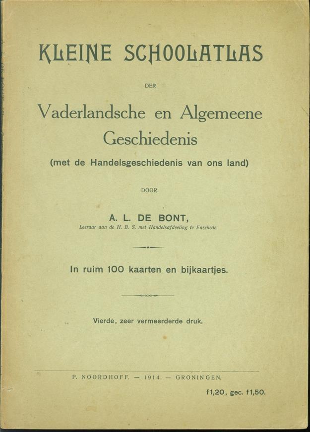 Kleine schoolatlas der vaderlandsche en algemeene geschiedenis (met de handelsgeschiedenis van ons land) in ruim 100 kaarten en bijkaartjes ( Vierde druk )