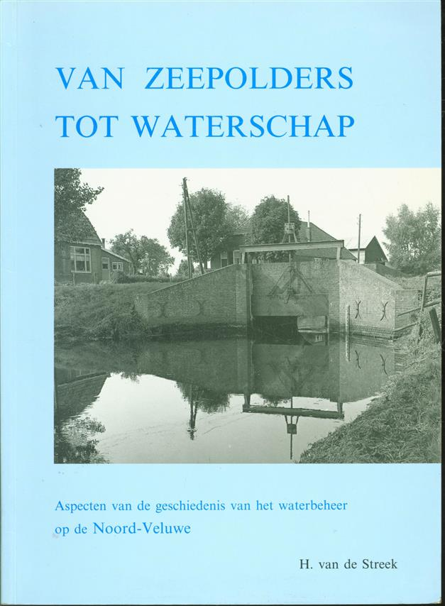 Van zeepolders tot waterschap, aspecten van de geschiedenis van het waterbeheer op de Noord-Veluwe