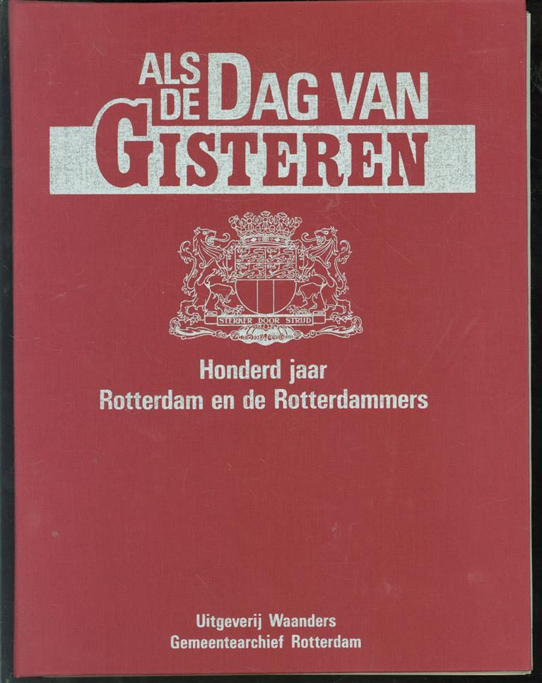 Als de dag van gisteren, honderd jaar Rotterdam en de Rotterdammers ( compleet 18 nrs in band )
