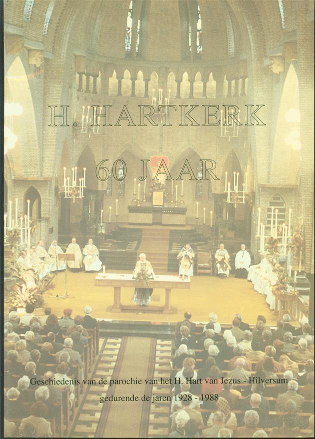 H. Hartkerk 60 jaar : geschiedenis van de parochie van het H. Hart van Jezus - Hilversum gedurende de jaren 1928-1988