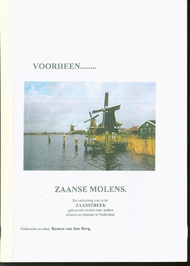 Voorheen Zaanse Molens De verhuizing van in de Zaanstreek gebouwde Molens naar andere streken en plaatsen in Nederland