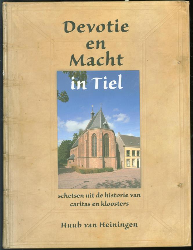 Devotie en macht, schetsen uit de historie van caritas en kloosters in Tiel