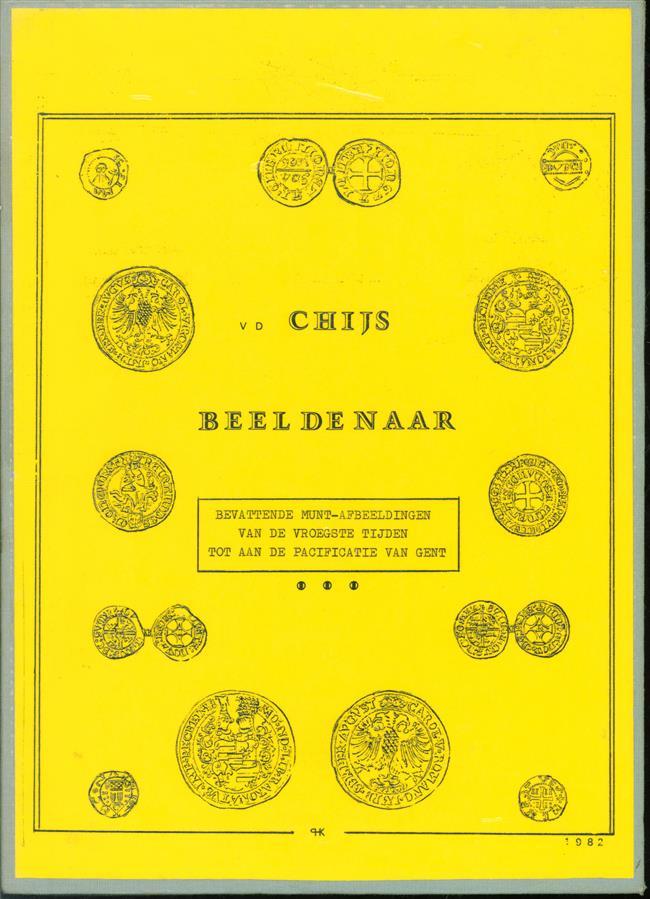 V.d. Chijs beeldenaar, bevattende munt-afbeeldingen van de vroegste tijden tot aan de Pacificatie van Gent