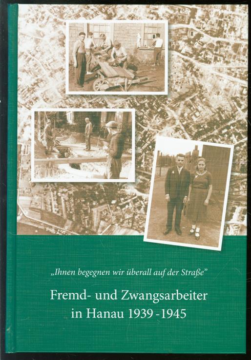 Ihnen begegnen wir uberall auf der Strasse; : Fremd- und Zwangsarbeiter in Hanau 1939-1945 : (Hanauer Kriegstagebuch 1943)