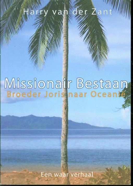 Missionair bestaan, broeder Joris naar Oceani�, een waar verhaal
