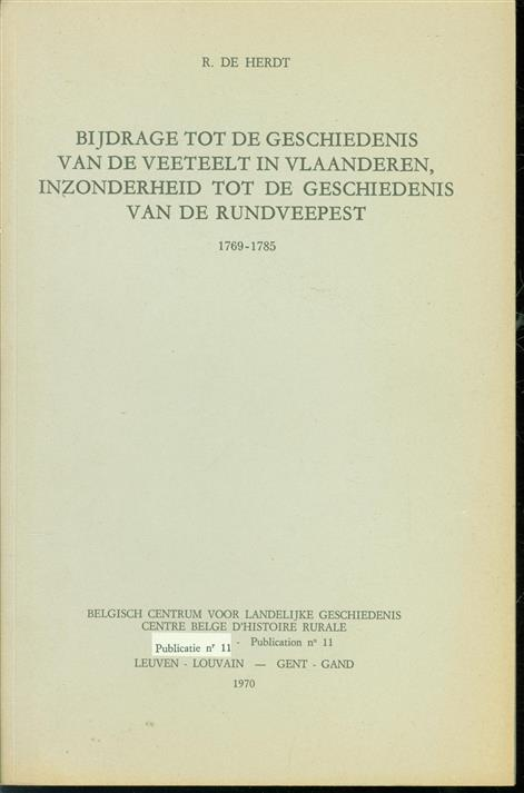 Bijdrage tot de geschiedenis van de veeteelt in Vlaanderen, inzonderheid tot de geschiedenis van de rundveepest, 1769-1785