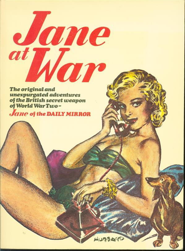 Jane at war, the original and unexpurgated adventures of the British secret weapon of World War Two, Jane of the 'Daily Mirror'