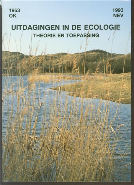 Uitdagingen in de oecologie : theorie en toepassing : 1953 OK-1993 NEV : Jubileum-symposium van De Nederlandse Ecologen Vereniging i.s.m. de Koninklijke Nederlandse Natuurhistorische Vereniging, de Nederlandse Dierkundige Vereniging, de Nederlandse V