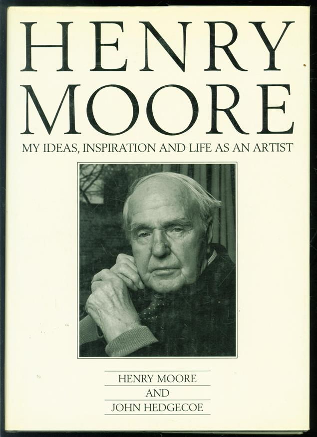 Henry Moore My ideas, inspiration and life as an artist.