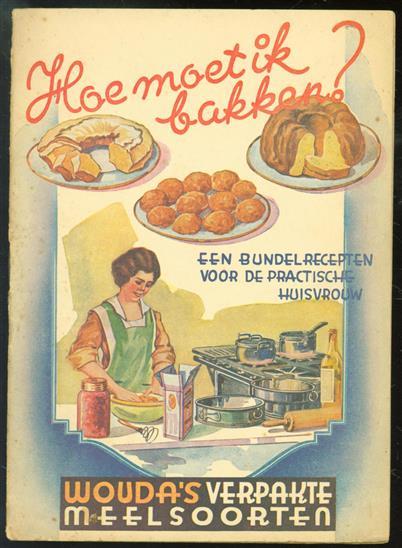 (RECLAME) Hoe moet ik bakken? : een bundel recepten voor de practische huisvrouw.