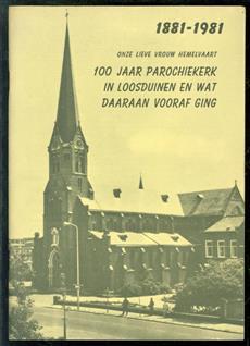 Onze Lieve Vrouw Hemelvaart : 100 jaar parochiekerk in Loosduinen en wat daaraan vooraf ging 1881-1981 :