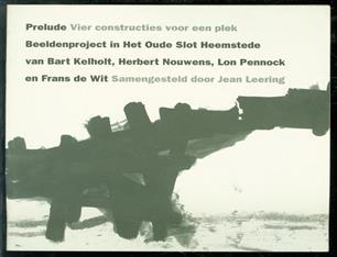 Prelude : vier constructies voor een plek : beeldenproject in het Oude Slot Heemstede van Bart Kelholt, Herbert Nouwens, Lon Pennock en Frans de Wit
