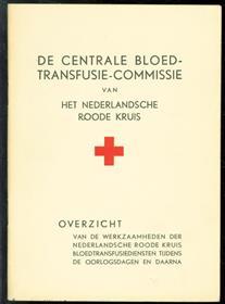 De Centrale Bloedtransfusie-Commissie van het Nederlandsche Roode Kruis : overzicht van de werkzaamheden der Nederlandsche Roode Kruis Bloedtransfusiediensten tijdens de oorlogsdagen en daarna