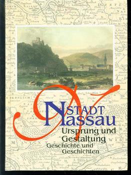 Stadt Nassau : Ursprung und Gestaltung : Geschichte und Geschichten