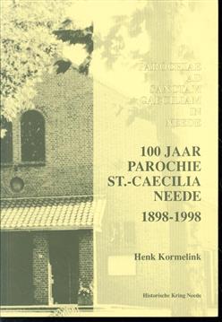 Parochiae ad Sanctam Caeciliam in Neede (over de parochie van de heilige Caecilia te Neede) : 100 jaar parochie Sint-Caecilia Neede, 1898-1998