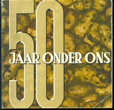 50 jaar ... tussen aardappel en meel. ( omslagtitel: 50 jaar onder ons )