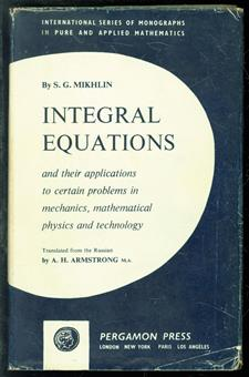 Integral equations and their applications to certain problems in mechanics, mathematical physics, and technology . Translated from the Russian by A.H. Armstrong.