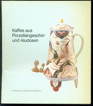 Kaffee aus Porzellangeschirr und Aludosen : ein Beitrag zur japanischen Kaffeekultur ; [Ausstellungskatalog des Johann Jacobs Museum vom 3. Juni bis 15. August 1993]