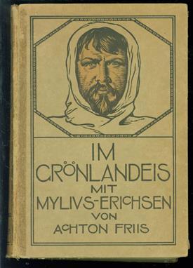 Im Grönlandeis mit Mylius-Erichsen, die Danmark-Expedition 1906-1908