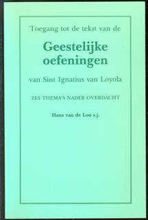 Toegang tot de tekst van de geestelijke oefeningen van Sint Ignatius van Loyola : zes thema's nader overdacht