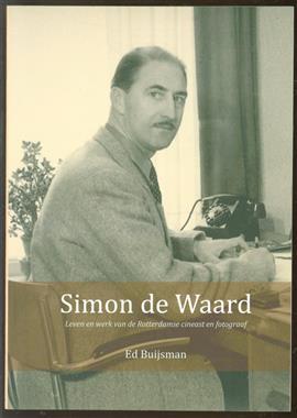 Simon de Waard, leven en werk van de Rotterdamse cineast en fotograaf