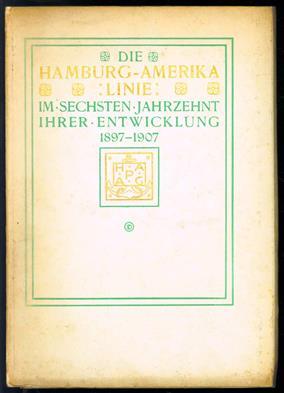 Die Hamburg-Amerika linie im sechsten jahrzehnt ihrer entwicklung, 1897-1907. ( original edition )