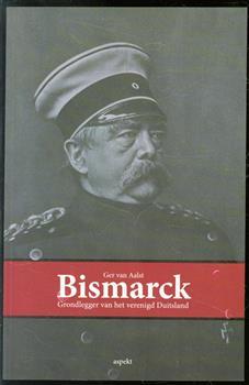 Bismarck, grondlegger van het verenigd Duitsland