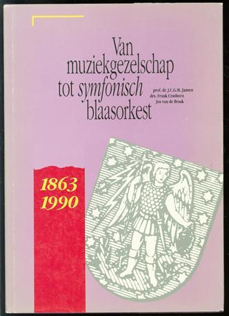 Van muziekgezelschap tot symfonisch blaasorkest, geschiedenis en muzikale ontwikkeling van harmonie-orkest St. Micha�l van Thorn (1863-1990)