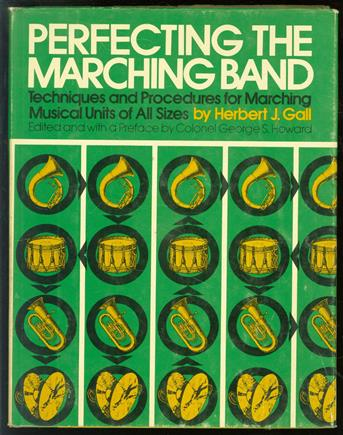 Perfecting the marching band; techniques and procedures for marching musical units of all sizes,