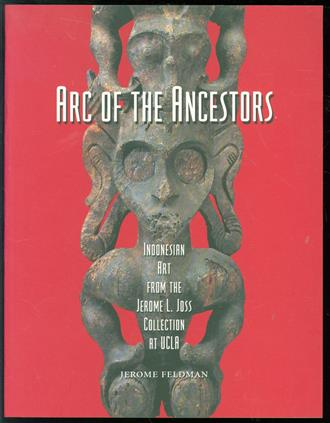 Arc of the ancestors : Indonesian art from the Jerome L. Joss collection at UCLA