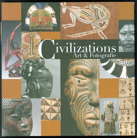 Civilizations : art and photography = Civilizations : Art & Fotografie = Beschavingen : kunst en fotografie