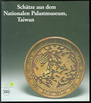 Schätze aus dem Nationalen Palastmuseum, Taiwan : eine Ausstellung des Kunsthistorischen Museums Wien, in Zusammenarbeit mit dem National Palace Museum, Taiwan ; Kunsthistorisches Museum, 26. Februar bis 13. Mai 2008