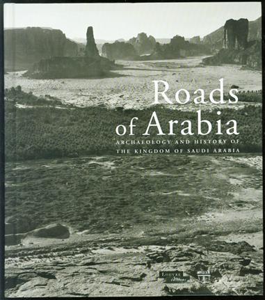 Roads of Arabia : archaeology and history of the kingdom of Saudi Arabia