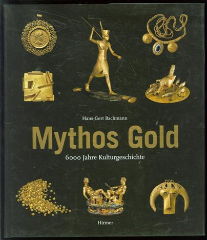 Mythos gold, 6000 jahre kulturgeschichte