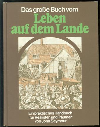 Das gro�e Buch vom Leben auf dem Lande : ein praktisches Handbuch für Realisten und Träumer