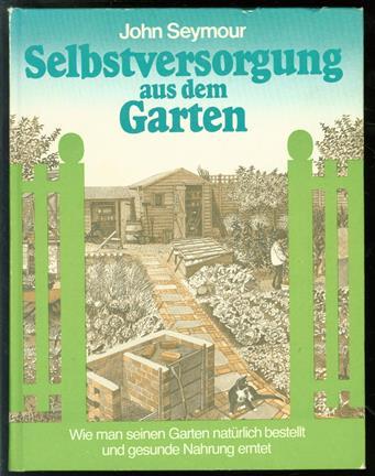 Selbstversorgung aus dem Garten wie man seinen Garten natürlich bestellt und gesunde Nahrung erntet