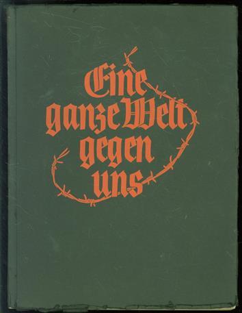 Eine ganze Welt gegen uns : Eine Geschichte des Weltkriegs in Bildern eingeführt von Werner Beumelburg, herausg. von Wilhelm Reetz.
