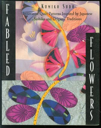 Fabled flowers : innovative quilt patterns inspired by Japanese Sashiko and origami traditions