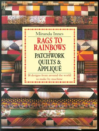 Rags to rainbows : traditional quilting, patchwork, and appliqué from around the world