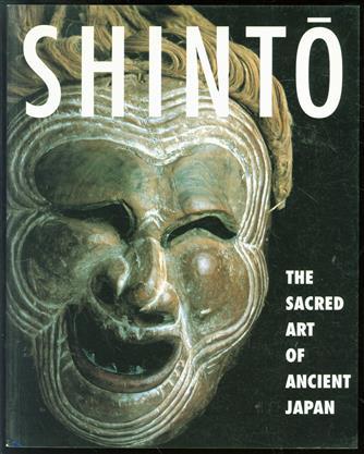 Shinto : the Sacred Art of Ancient Japan.