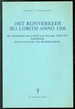 Het Rijnverkeer bij Lobith anno 1306, de tolrekening van Lobith over het jaar 1306-1307 betreffende invoer en uitvoer van handelsgoederen